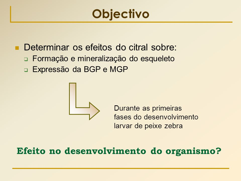 Objectivo Determinar os efeitos do citral sobre: