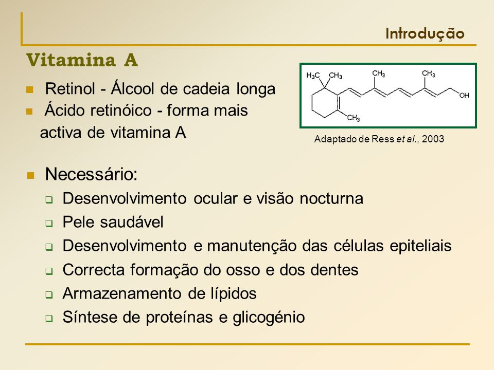 Vitamina A Retinol - Álcool de cadeia longa Necessário: