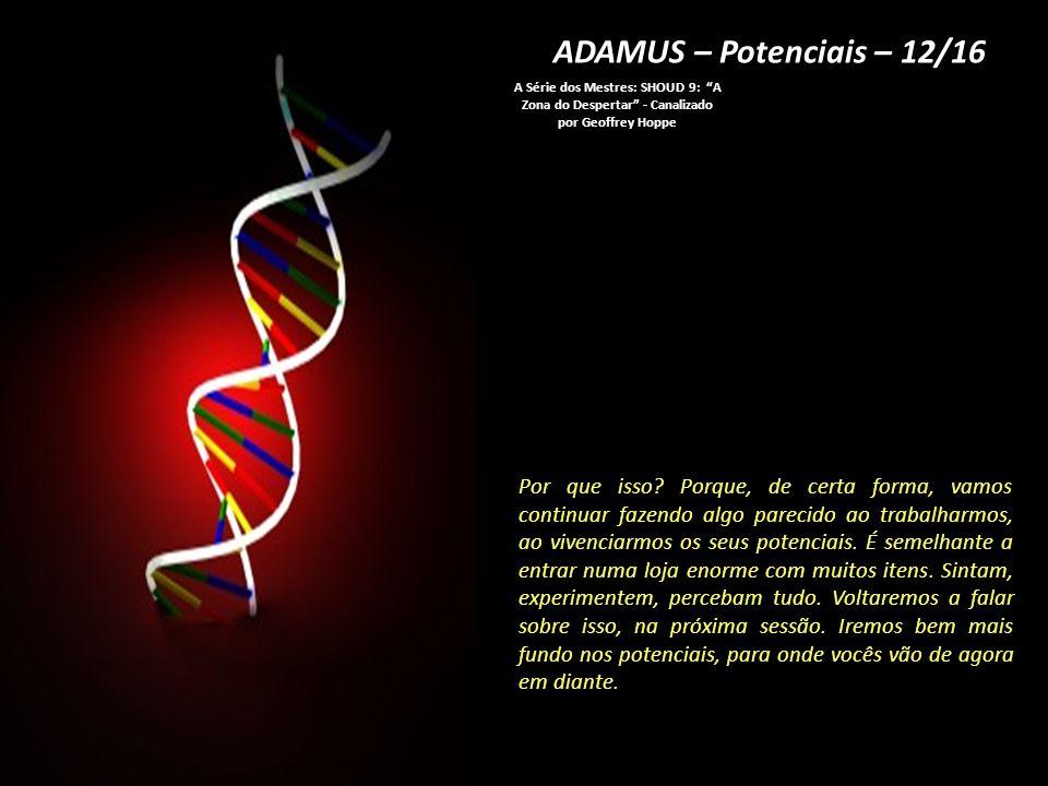 ADAMUS – Potenciais – 12/16 A Série dos Mestres: SHOUD 9: A Zona do Despertar - Canalizado por Geoffrey Hoppe.