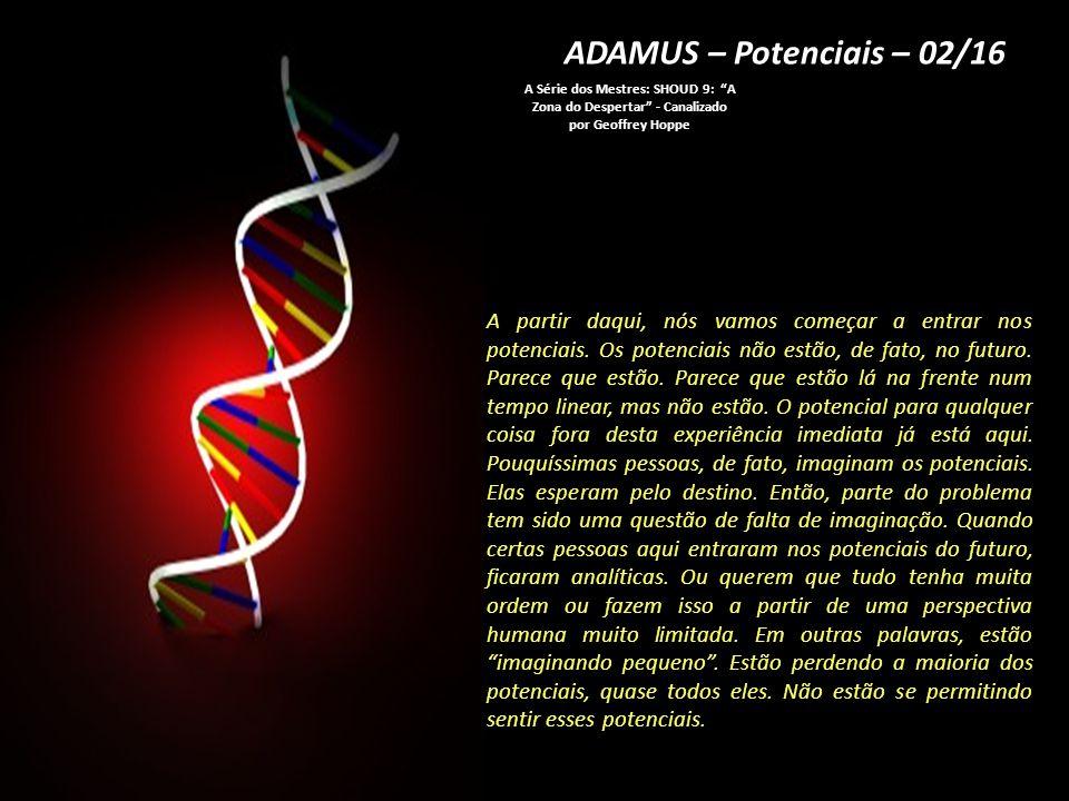ADAMUS – Potenciais – 02/16 A Série dos Mestres: SHOUD 9: A Zona do Despertar - Canalizado por Geoffrey Hoppe.