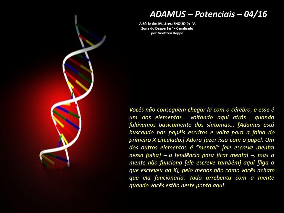 ADAMUS – Potenciais – 04/16 A Série dos Mestres: SHOUD 9: A Zona do Despertar - Canalizado por Geoffrey Hoppe.