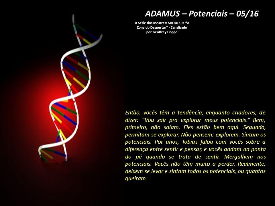 ADAMUS – Potenciais – 05/16 A Série dos Mestres: SHOUD 9: A Zona do Despertar - Canalizado por Geoffrey Hoppe.