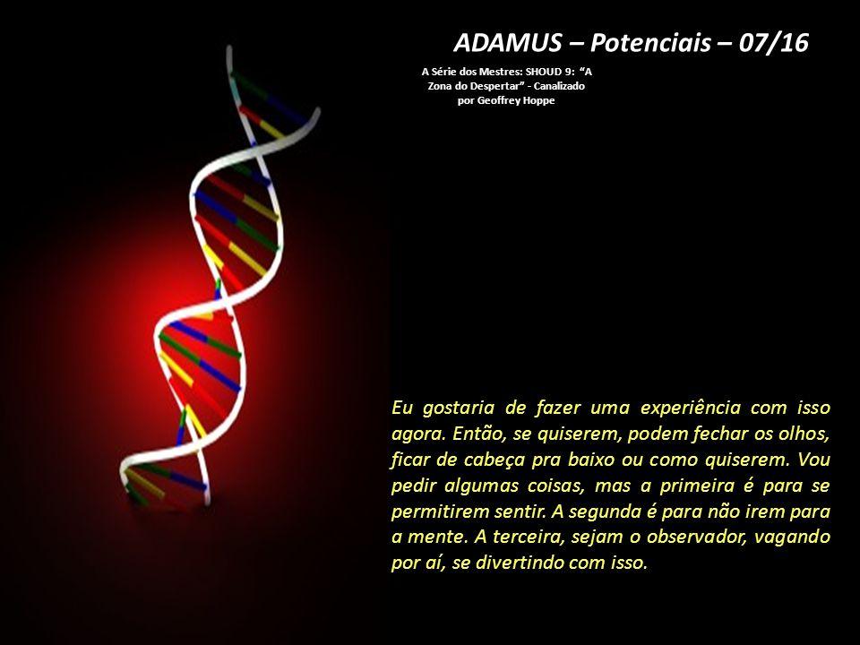ADAMUS – Potenciais – 07/16 A Série dos Mestres: SHOUD 9: A Zona do Despertar - Canalizado por Geoffrey Hoppe.