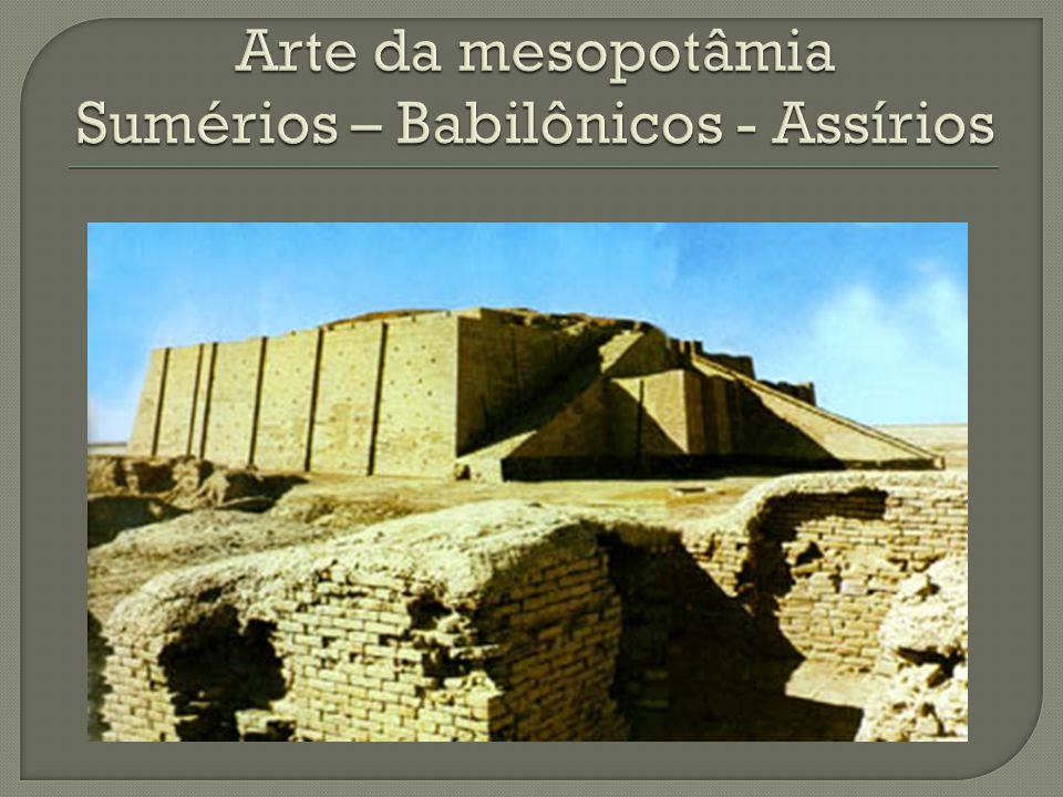 Arte da mesopotâmia Sumérios – Babilônicos - Assírios