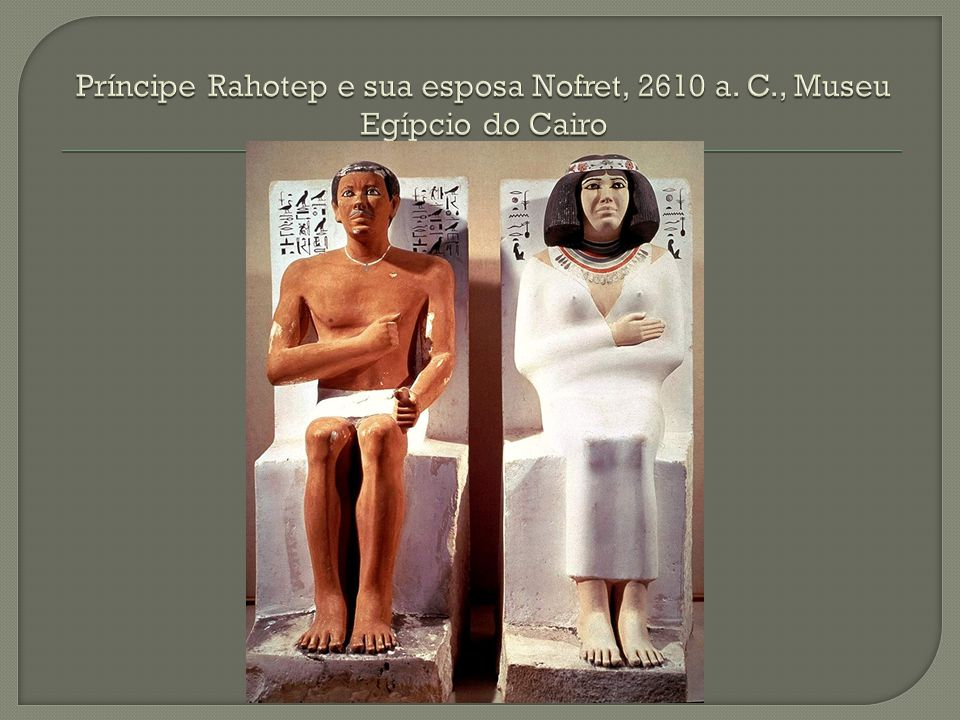 Príncipe Rahotep e sua esposa Nofret, 2610 a. C