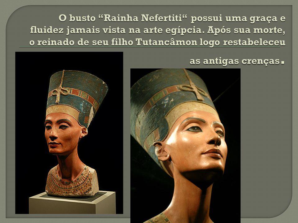 O busto Rainha Nefertiti possui uma graça e fluidez jamais vista na arte egípcia.