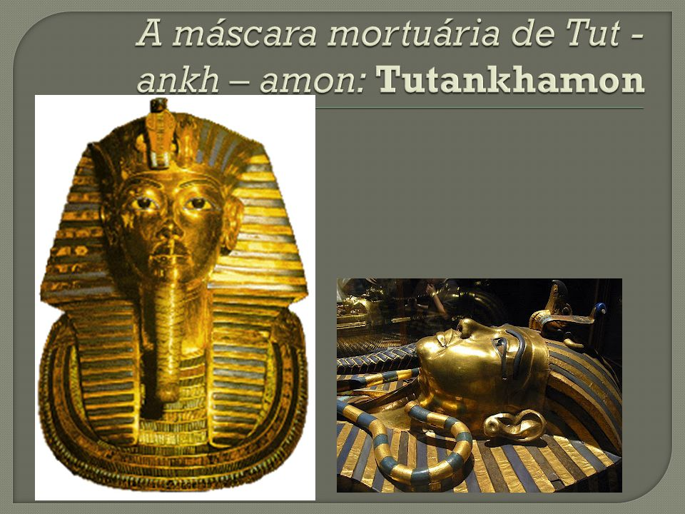 A máscara mortuária de Tut - ankh – amon: Tutankhamon