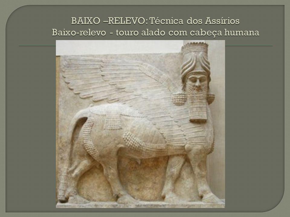 BAIXO –RELEVO: Técnica dos Assírios Baixo-relevo - touro alado com cabeça humana