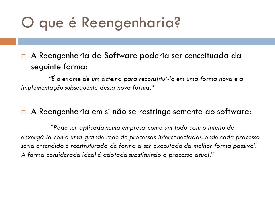 O que é Reengenharia A Reengenharia de Software poderia ser conceituada da seguinte forma: