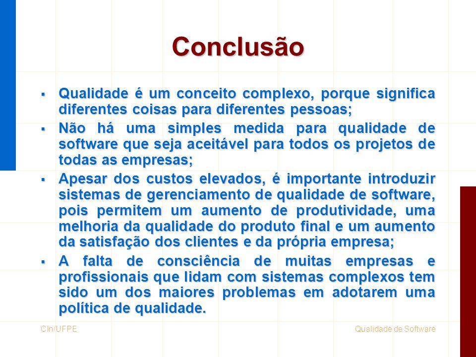 Conclusão Qualidade é um conceito complexo, porque significa diferentes coisas para diferentes pessoas;
