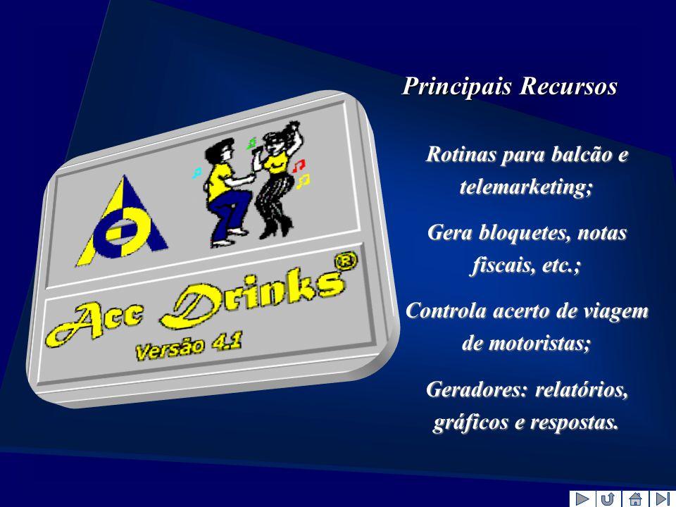 Principais Recursos Rotinas para balcão e telemarketing;