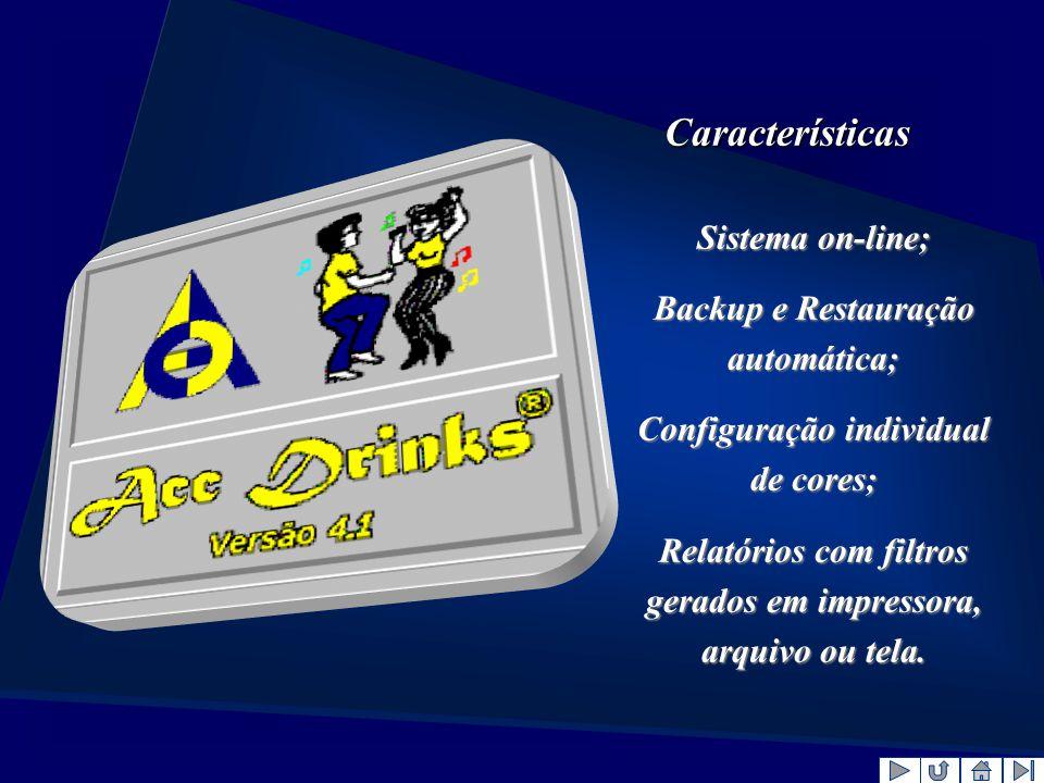 Características Sistema on-line; Backup e Restauração automática;