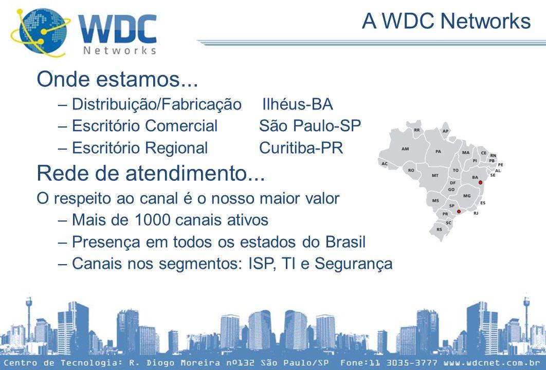 A WDC Networks Onde estamos... Rede de atendimento...
