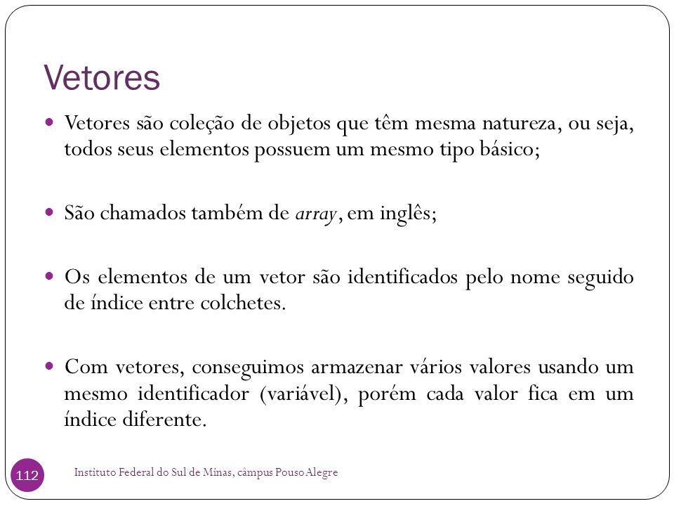 Vetores Vetores são coleção de objetos que têm mesma natureza, ou seja, todos seus elementos possuem um mesmo tipo básico;
