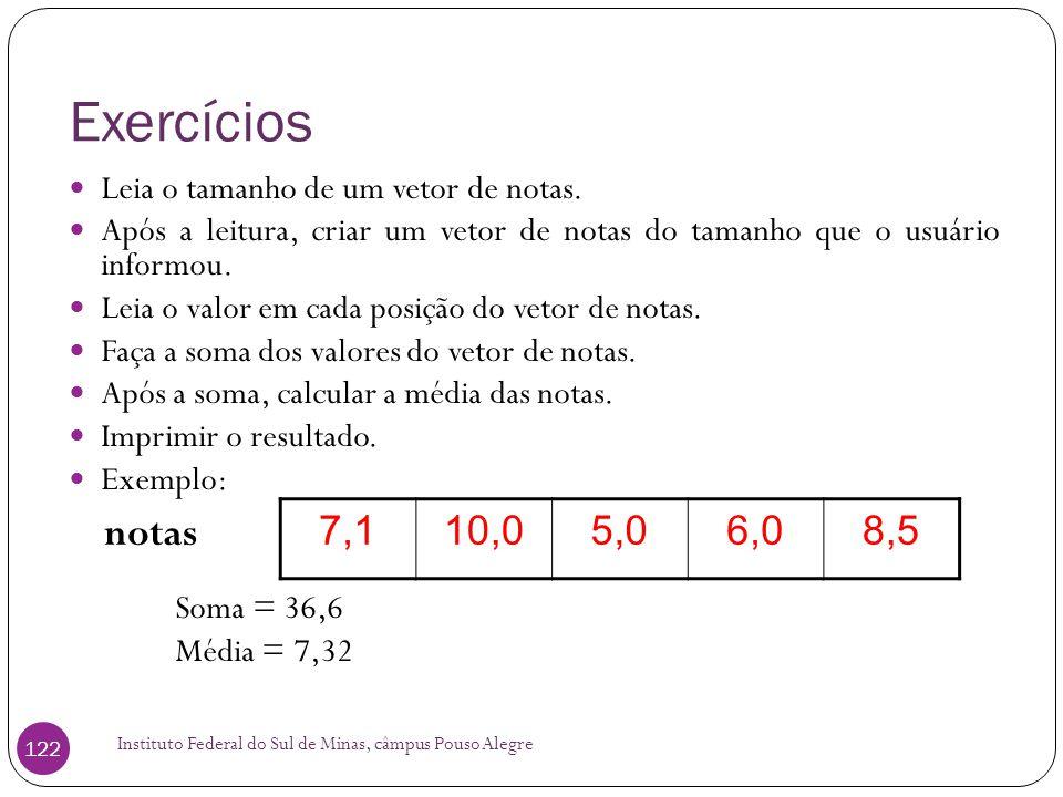 Exercícios Leia o tamanho de um vetor de notas. Após a leitura, criar um vetor de notas do tamanho que o usuário informou.