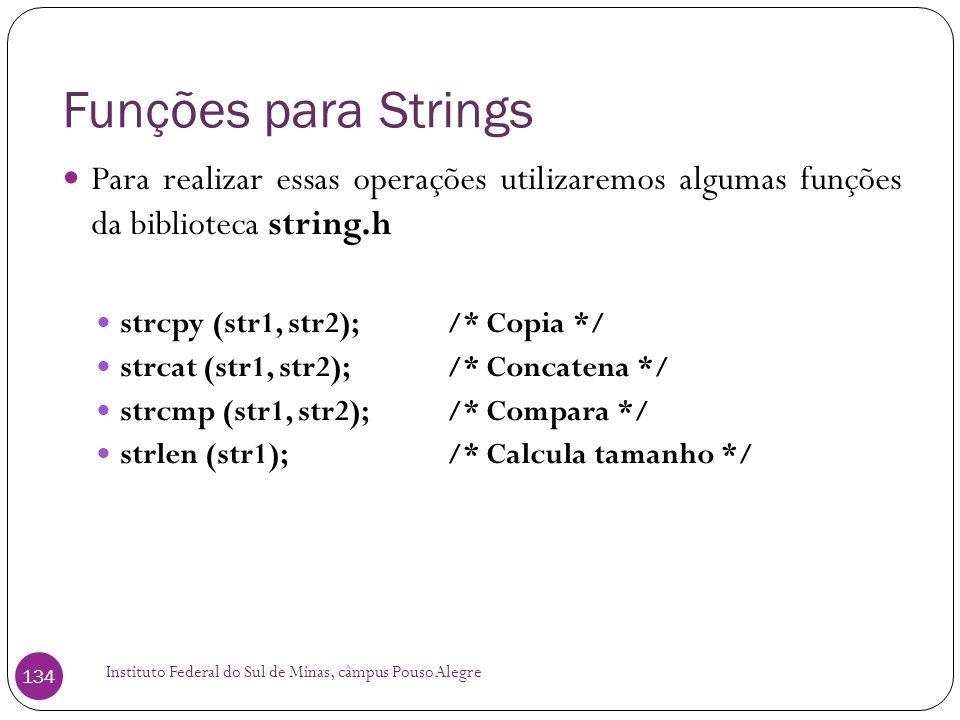 Funções para Strings Para realizar essas operações utilizaremos algumas funções da biblioteca string.h.