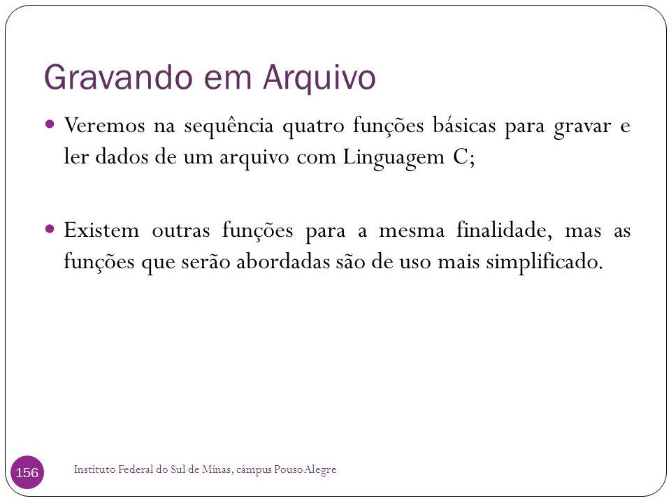 Gravando em Arquivo Veremos na sequência quatro funções básicas para gravar e ler dados de um arquivo com Linguagem C;