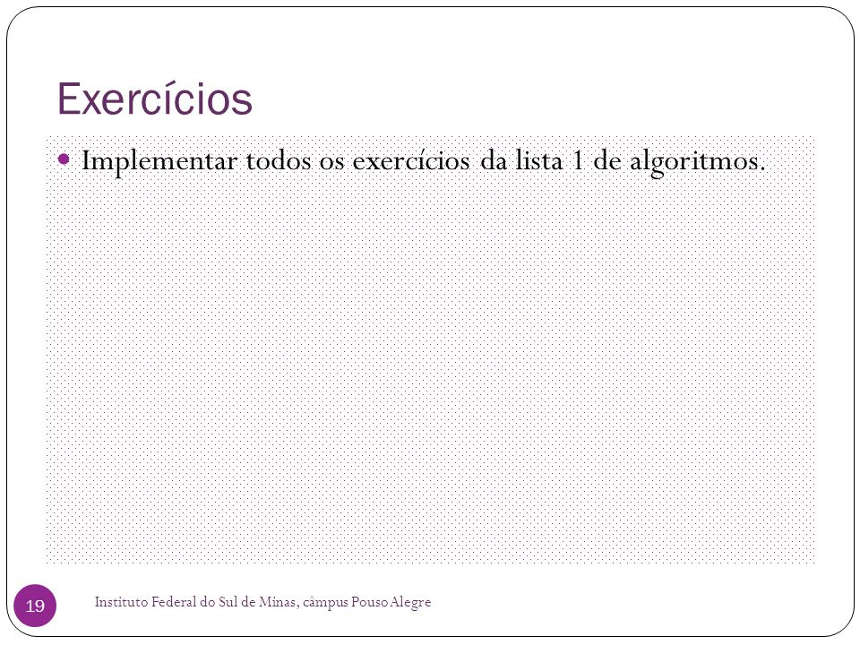 Exercícios Implementar todos os exercícios da lista 1 de algoritmos.