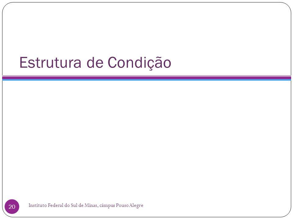 Estrutura de Condição Instituto Federal do Sul de Minas, câmpus Pouso Alegre