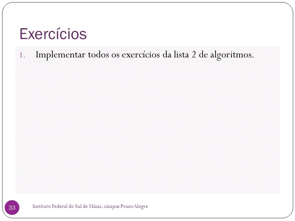 Exercícios Implementar todos os exercícios da lista 2 de algoritmos.