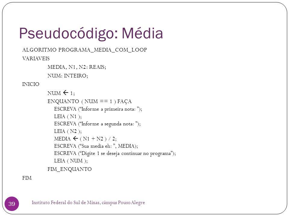 Pseudocódigo: Média ALGORITMO PROGRAMA_MEDIA_COM_LOOP VARIAVEIS