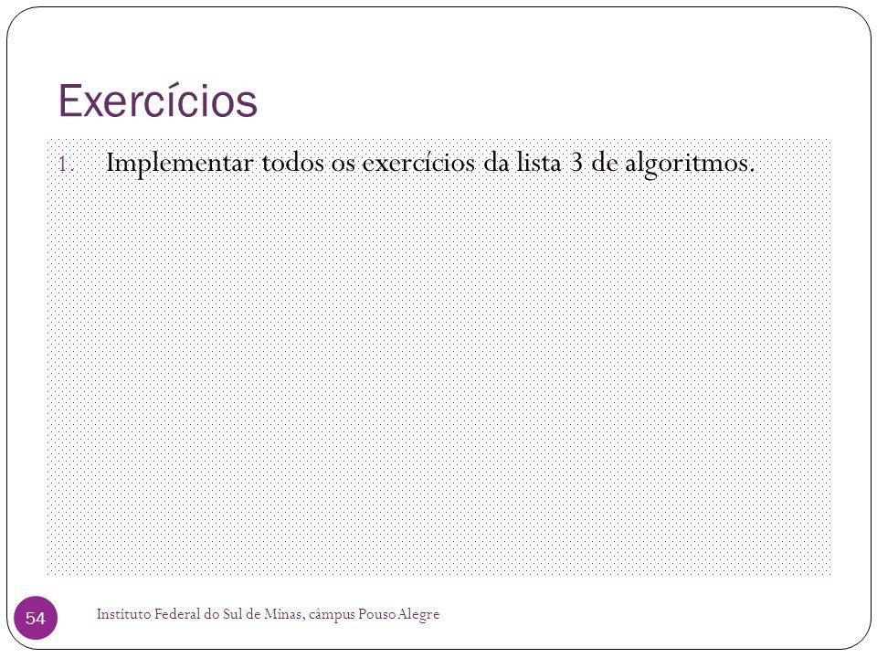Exercícios Implementar todos os exercícios da lista 3 de algoritmos.