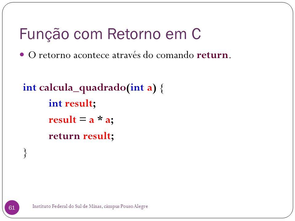 Função com Retorno em C O retorno acontece através do comando return.