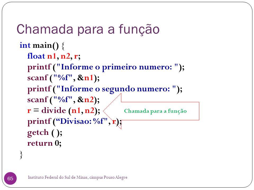 Chamada para a função int main() { float n1, n2, r;