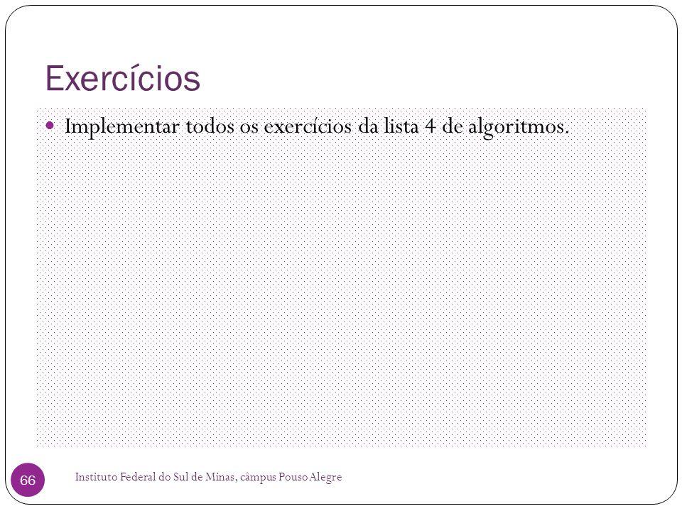 Exercícios Implementar todos os exercícios da lista 4 de algoritmos.