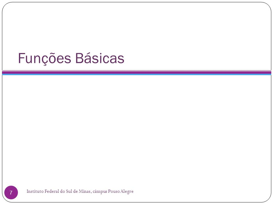 Funções Básicas Instituto Federal do Sul de Minas, câmpus Pouso Alegre