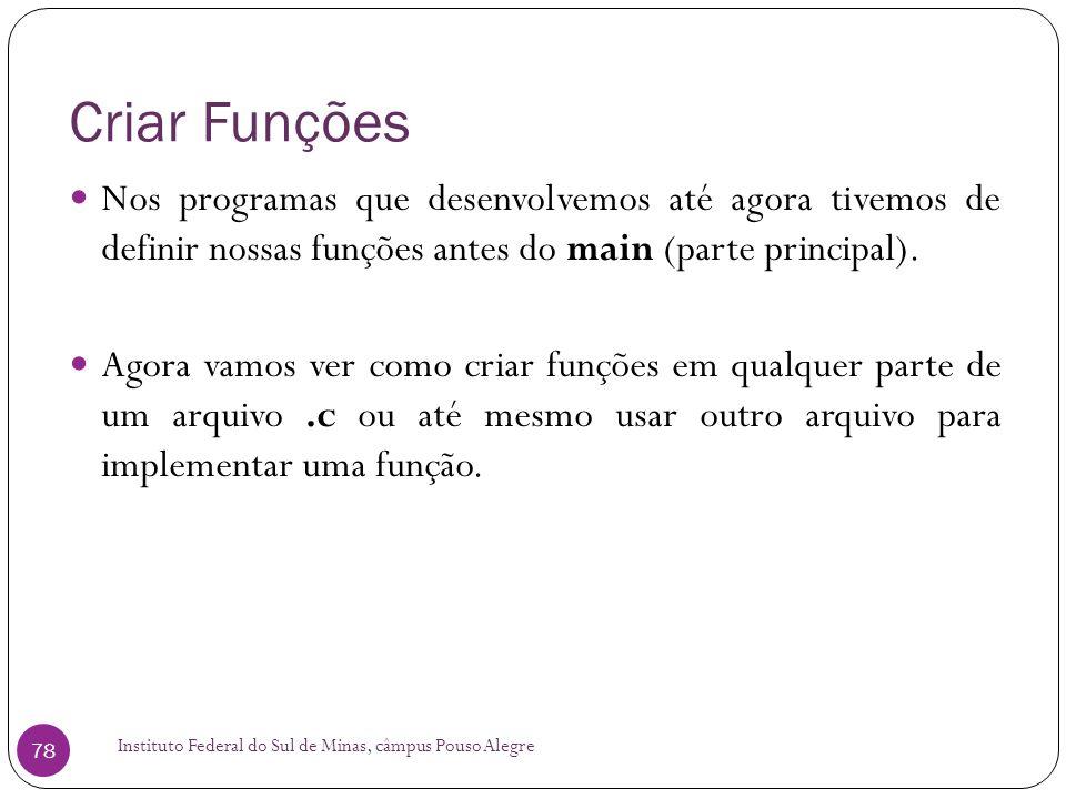 Criar Funções Nos programas que desenvolvemos até agora tivemos de definir nossas funções antes do main (parte principal).