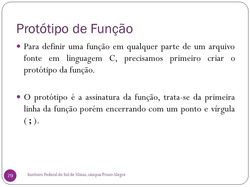 Protótipo de Função Para definir uma função em qualquer parte de um arquivo fonte em linguagem C, precisamos primeiro criar o protótipo da função.