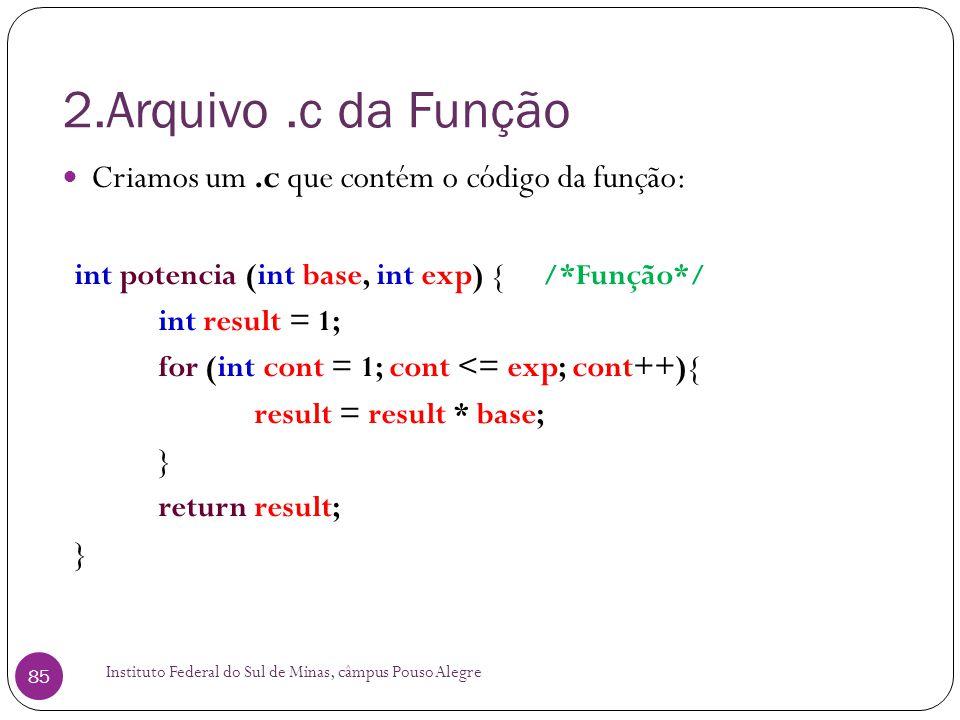 2.Arquivo .c da Função Criamos um .c que contém o código da função: