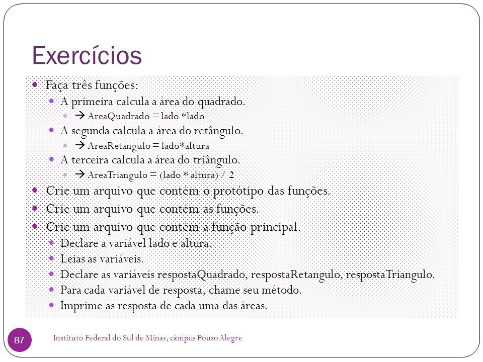 Exercícios Faça três funções: