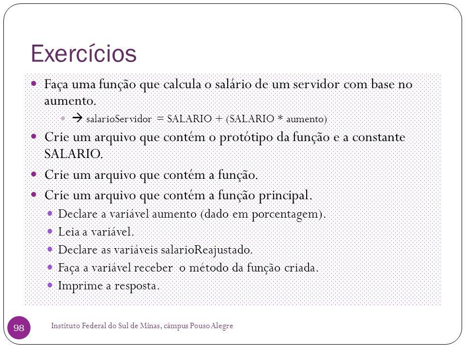 Exercícios Faça uma função que calcula o salário de um servidor com base no aumento.  salarioServidor = SALARIO + (SALARIO * aumento)
