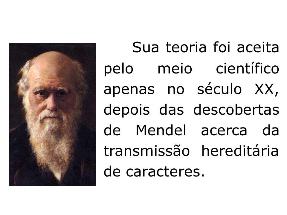 Sua teoria foi aceita pelo meio científico apenas no século XX, depois das descobertas de Mendel acerca da transmissão hereditária de caracteres.