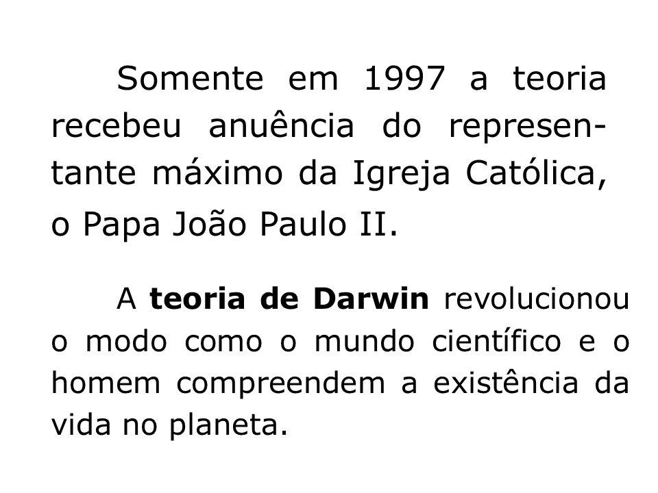 Somente em 1997 a teoria recebeu anuência do represen-tante máximo da Igreja Católica, o Papa João Paulo II.