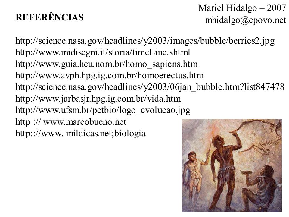Mariel Hidalgo – 2007 mhidalgo@cpovo.net. REFERÊNCIAS. http://science.nasa.gov/headlines/y2003/images/bubble/berries2.jpg.