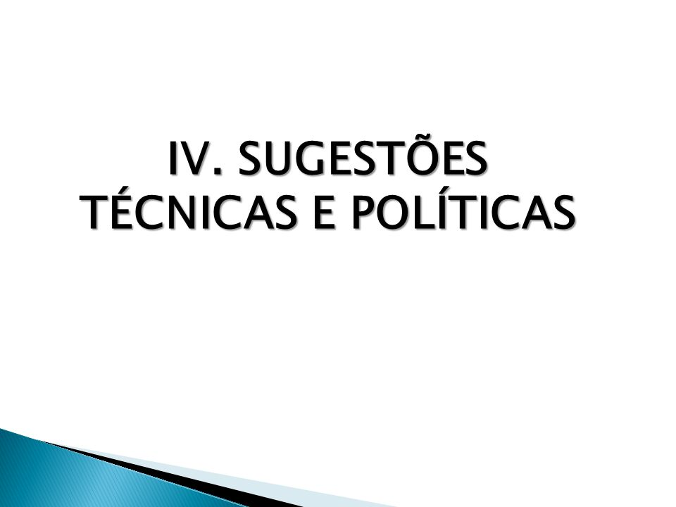 IV. SUGESTÕES TÉCNICAS E POLÍTICAS