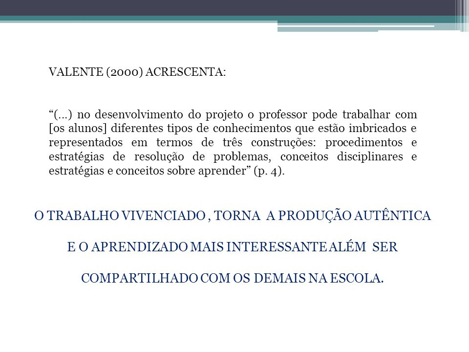 VALENTE (2000) ACRESCENTA: