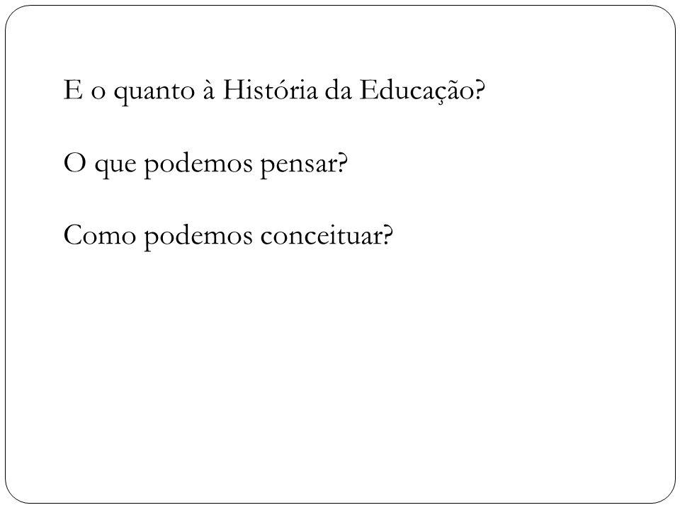 E o quanto à História da Educação