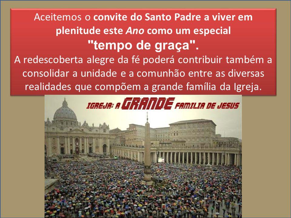 Aceitemos o convite do Santo Padre a viver em plenitude este Ano como um especial