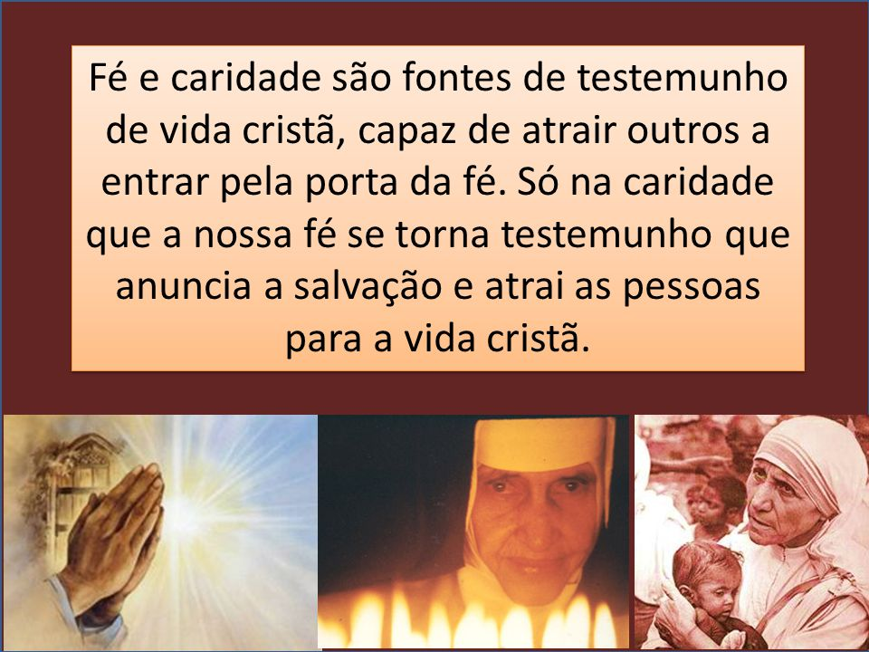 Fé e caridade são fontes de testemunho de vida cristã, capaz de atrair outros a entrar pela porta da fé.