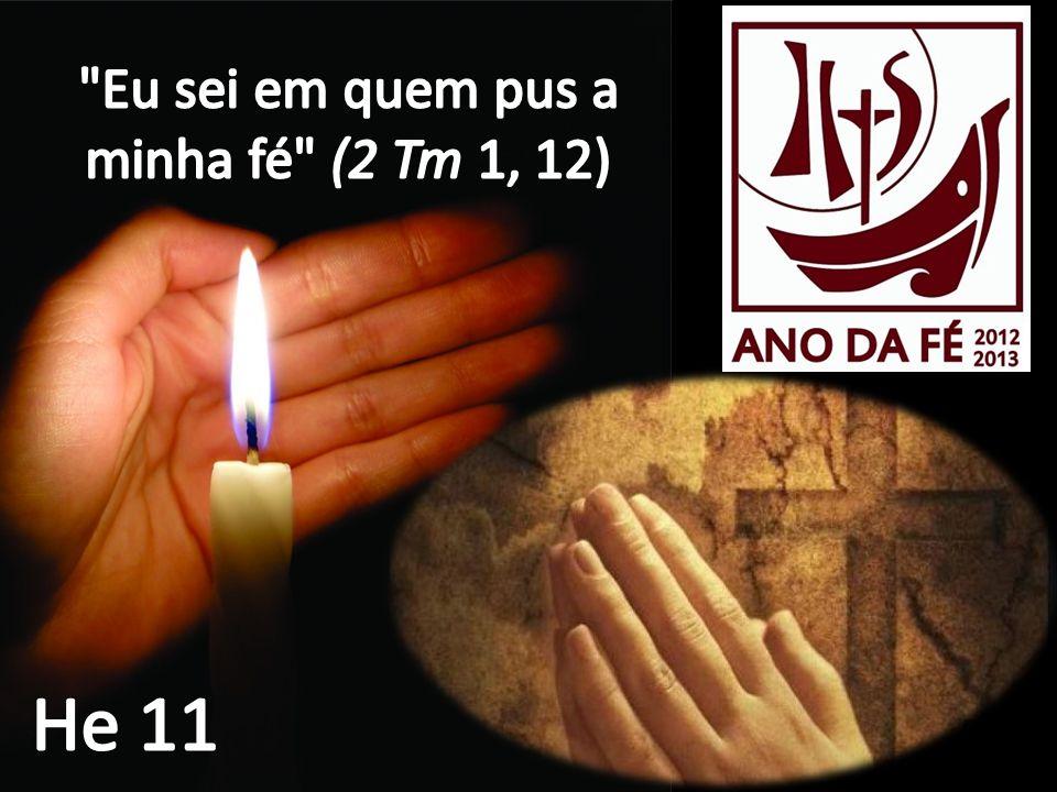 Eu sei em quem pus a minha fé (2 Tm 1, 12)