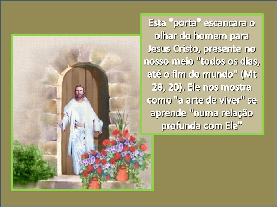 Esta porta escancara o olhar do homem para Jesus Cristo, presente no nosso meio todos os dias, até o fim do mundo (Mt 28, 20). Ele nos mostra como a arte de viver se aprende numa relação profunda com Ele