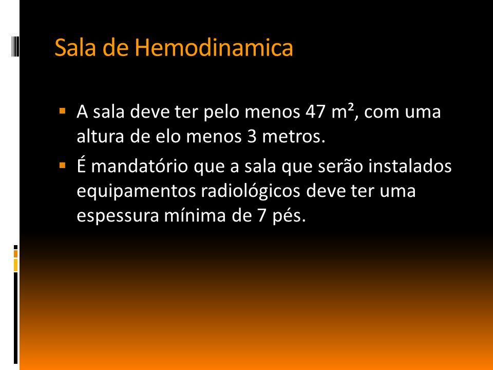 Sala de Hemodinamica A sala deve ter pelo menos 47 m², com uma altura de elo menos 3 metros.