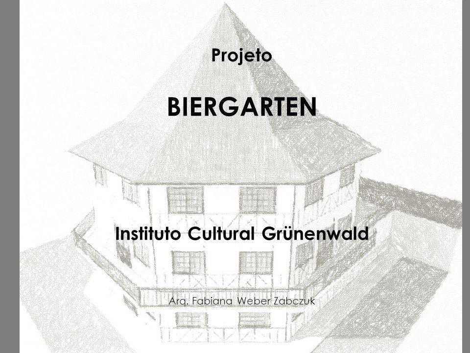 Projeto BIERGARTEN Instituto Cultural Grünenwald Arq