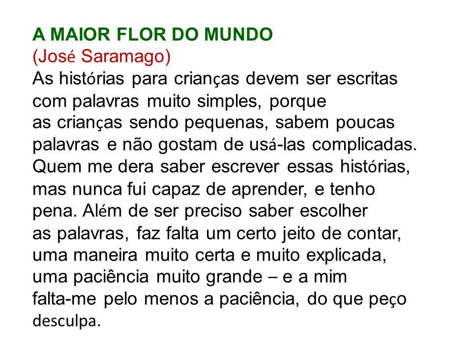 A MAIOR FLOR DO MUNDO (José Saramago) As histórias para crianças devem ser escritas. com palavras muito simples, porque.
