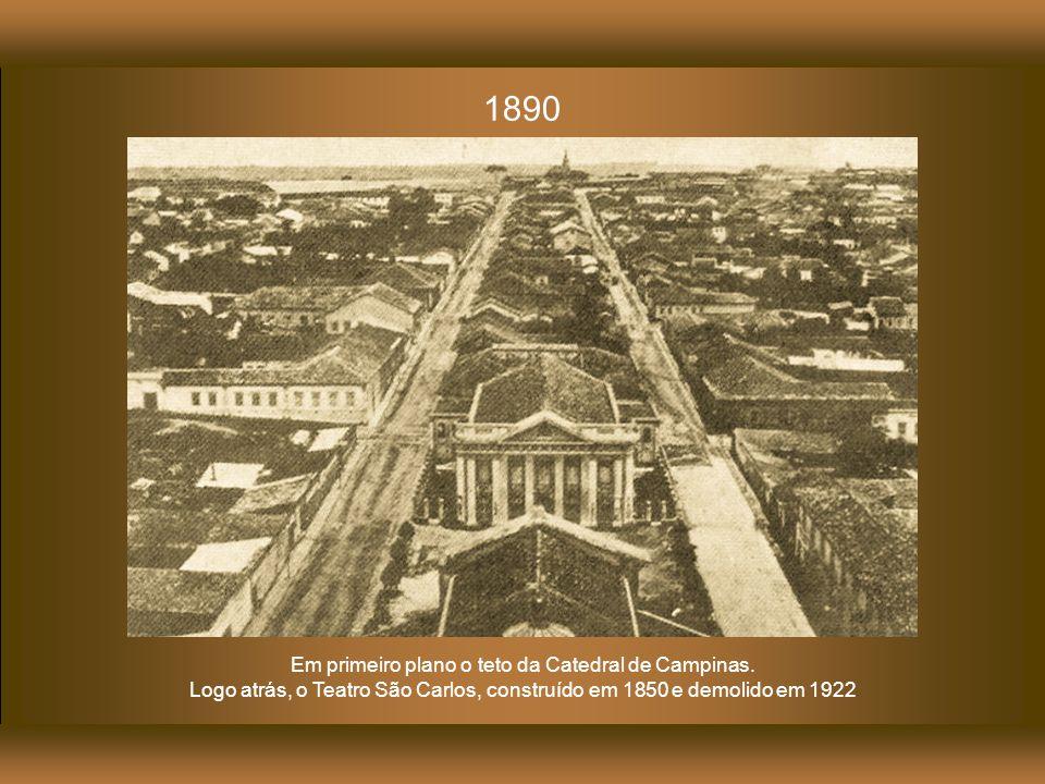 1890 Em primeiro plano o teto da Catedral de Campinas.