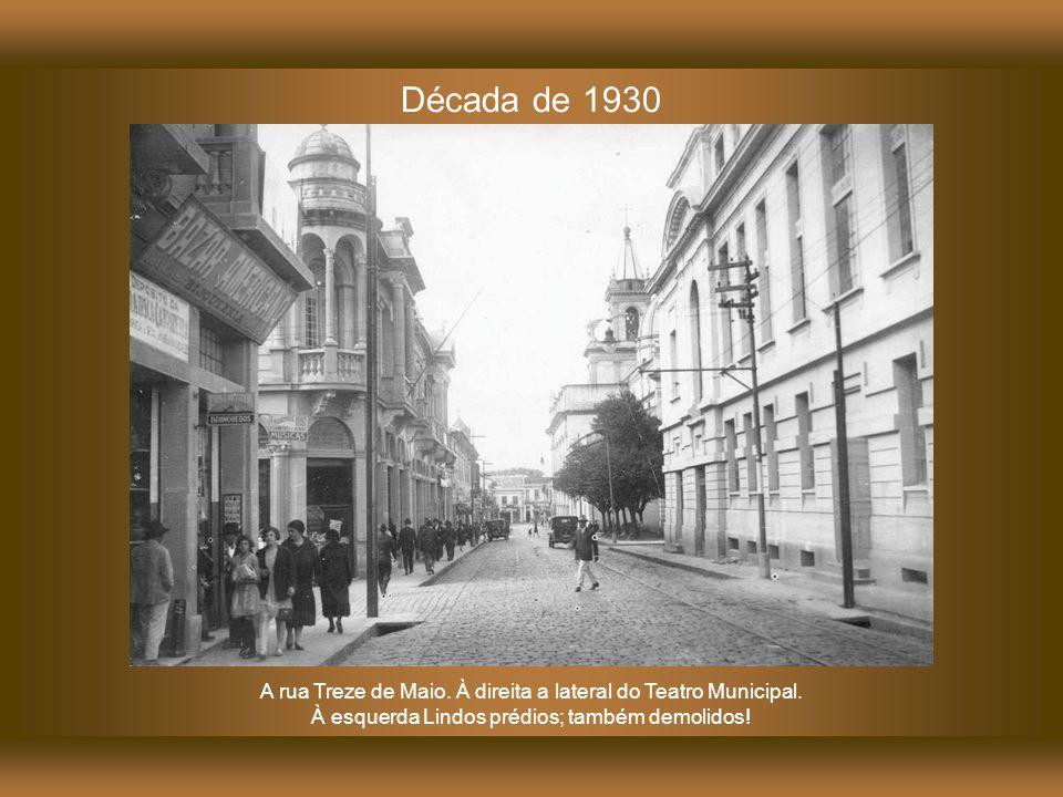 Década de 1930 A rua Treze de Maio. À direita a lateral do Teatro Municipal.